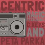 Centric, C.Keys, & Peta Parka Work Their 'Magic' On This New Track