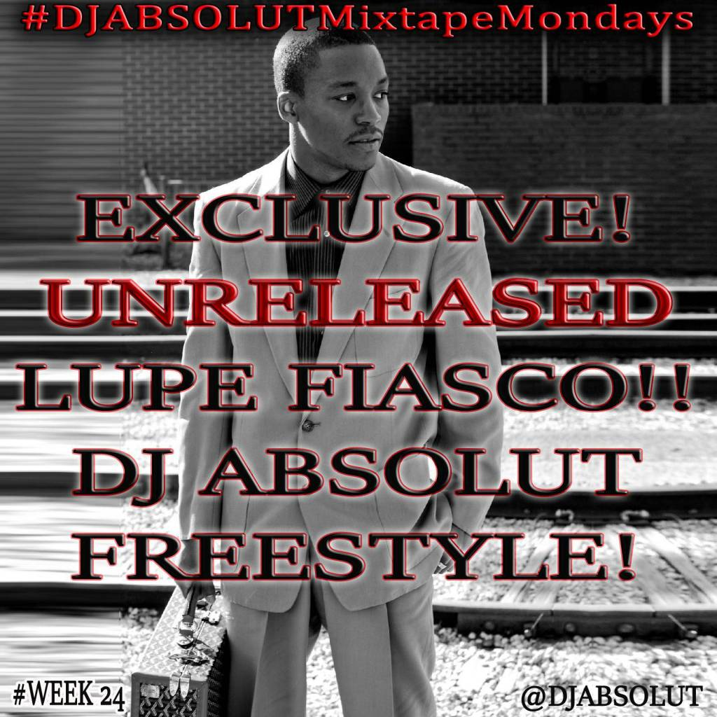 MP3: DJ Absolut Drops An Unreleased Freestyle From Lupe Fiasco For His #DJAbsolutMixtapeMondays Series